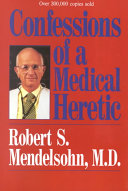 Confessions of a Medical Heretic Than The Diseases They Are