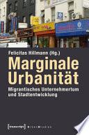 Marginale Urbanität: Migrantisches Unternehmertum und Stadtentwicklung