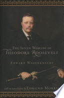 Seven Worlds of Theodore Roosevelt