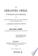 The Shrapnel Shell In England And In Belgium With Some Reflections On The Use Of This Projectile In The Late Crimean War A Historico Technical Sketch book