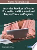 Innovative Practices in Teacher Preparation and Graduate Level Teacher Education Programs