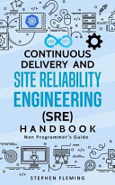 Continuous Delivery And Site Reliability Engineering Sre Handbook Non Programmer S Guide