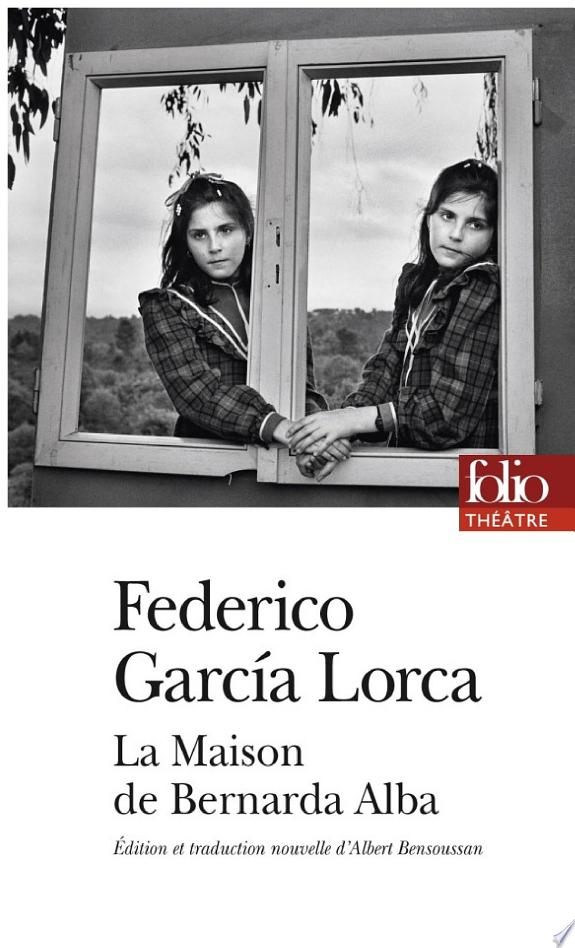 La maison de Bernarda Alba / Federico García Lorca ; texte présenté, traduit et annoté par Albert Bensoussan.- Paris : Gallimard , DL 2016, cop. 2016