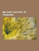 Military History of Tanzania Consists Of Articles Available From Wikipedia Or Other