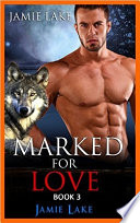 Book 3   Marked for Love   Gay Romance Paranormal MM Werewolf Shifter Series  Gay Werewolf Romance