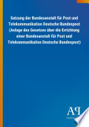 Satzung der Bundesanstalt für Post und Telekommunikation Deutsche Bundespost (Anlage des Gesetzes über die Errichtung einer Bundesanstalt für Post und Telekommunikation Deutsche Bundespost)