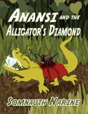 Anansi and the Alligator's Diamond King Of The Land Had Promised To