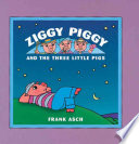 Ziggy Piggy and the Three Little Pigs Than Build A House And
