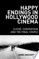 Happy Endings in Hollywood Cinema  Cliche  Convention and the Final Couple