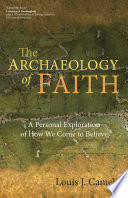The Archaeology Of Faith : and pastoral leader fr. louis j. cameli...