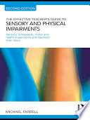 The Effective Teacher s Guide to Sensory and Physical Impairments
