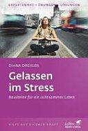 Gelassen im Stress : Bausteine für ein achtsameres Leben