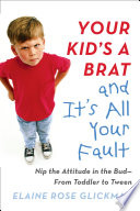 Your Kid s a Brat and It s All Your Fault