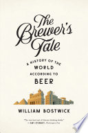 The Brewer s Tale  A History of the World According to Beer