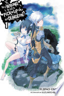Is It Wrong to Try to Pick Up Girls in a Dungeon   Vol  1  light novel