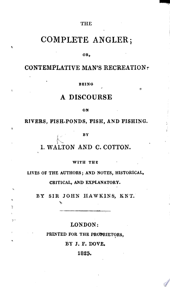 The Complete Angler ... By I. Walton and C. Cotton. With the Lives of the Authors; and Notes, Historical, Critical and Explanatory. By Sir John Hawkins