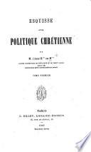 Esquisse d'une Politique Chrétienne. Par M. l'Abbé R*** de M***. tom. 1