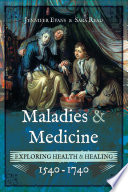 Maladies and medicine exploring health and healing 1540-1740