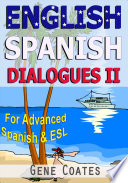 English Spanish Dialogues II for Advanced Spanish and ESL