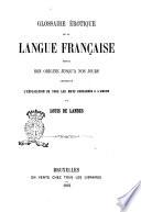 Glossaire érotique de la langue française depuis son origine jusqu'a nos jours, contenant l'explication de tous le mots consacrés a l'amour par Louis de Landes