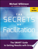 The Secrets of Facilitation The SMART Guide to Getting Results with Groups