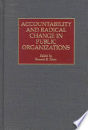 Accountability And Radical Change In Public Organizations : failing to provide cost-effective services to their constituents,...