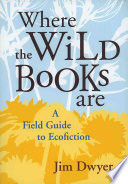 Where the Wild Books are A Field Guide to Ecofiction