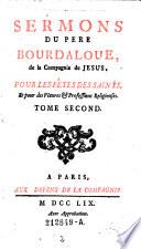 Sermons du pere Bourdaloue de la Compagnie de Jesus pour les festes des Saints, et pour des Vetures et professions religieuses