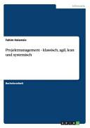 Projektmanagement   Klassisch  Agil  Lean und Systemisch
