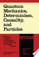 Quantum Mechanics  Determinism  Causality  and Particles