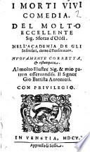 I morti viui comedia  Del molto eccellente sig  Sforza d Oddi  Nell Academia de gli Insensati  detto il Forsennato