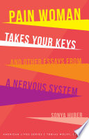 Pain Woman Takes Your Keys  and Other Essays from a Nervous System