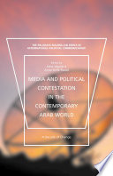 Media and Political Contestation in the Contemporary Arab World