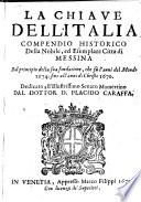La Chiaue dell'Italia. Compendio historico della nobile, ed esemplare città di Messina, dalla sua fondatione sino all'anni di Christo 1670, etc