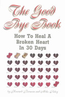 The Good Bye Book : ended? this book can help overcome...