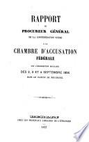 Rapport du procureur général de la Confédération suisse à la Chambre d'accusation fédérale, sur l'insurrection royaliste des 2, 3 et 4 septembre 1856, dans le canton de Neuchâtel