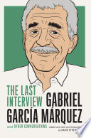 Gabriel Garcia Marquez  The Last Interview