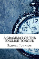 A Grammar Of The English Tongue : ...
