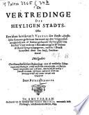 De Vertredinge des heyligen Stadts, ofte een klaer bewijt van't Verval der Eerste Apostolische Gemeente, mitsgeders Christian Entfelders Bedenckinge over de veelderley scheuringen ...