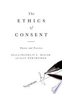 The Ethics Of Consent : relations, making permissible a wide range of conduct...