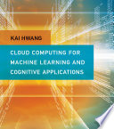 Cloud Computing For Machine Learning And Cognitive Applications book