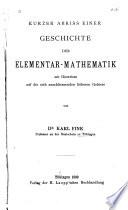 Kurzer Abriss einer Geschichte der Elementar-Mathematik mit Hinweisen auf die sich anschliessenden höheren Gebiete