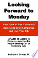 Looking Forward To Monday  How You Can Rise Above Bad Bosses and Toxic Companies and Love Your Job