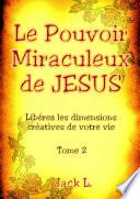 Le Pouvoir Miraculeux de JESUS tome 2