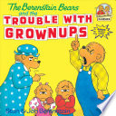 The Berenstain Bears and the Trouble with Grownups Book PDF