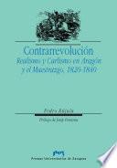 Contrarrevolución. Realismo y Carlismo en Aragón y el Maestrazgo, 1820-1840