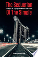The Seduction of the Simple  Insights on Singapore   s future directions
