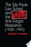 The São Paulo Law School and the Anti-Vargas Resistance (1938-1945)