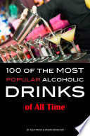 100 of the Most Popular Alcoholic Drinks You Through This Amazing Obok Along