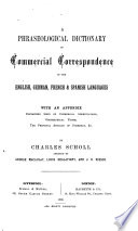 A phraseological dictionary of commercial correspondence in the English  German  French   Spanish languages  by C  Scholl  assisted by G  Macaulay  and others
